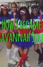 How I became Savannah Solo Part 1 by blaire_11