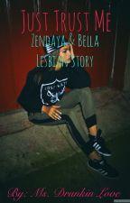 Just Trust Me; Zendaya & Bella Lesbian Story {Book 1} by msdrunkinlove