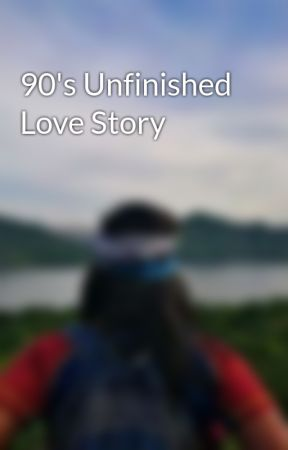 90's Unfinished Love Story by dakilanglaagan