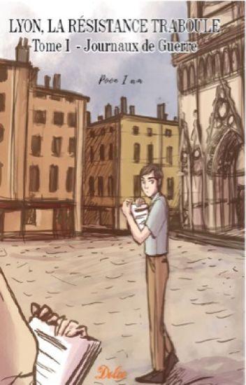 Lyon, La résistance traboule - Tome 1:  Journaux de Guerre
