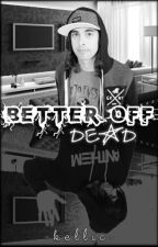 Better Off Dead (Kellic) ✔️ by LexusRat