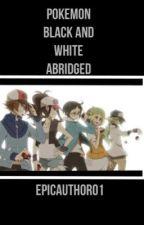 Pokemon Black and White: ABRIDGED by EpicAuthor01
