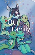 Our Family (TMNT FANFIC) by hople152