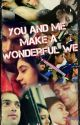 You And Me make a Wonderful We (Completed) (Unedited) by Iluvpani_xoxo