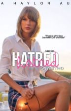 Hatred [Haylor AU] by sweetherbs