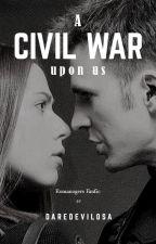A CIVIL WAR UPON US by Daredevilosa