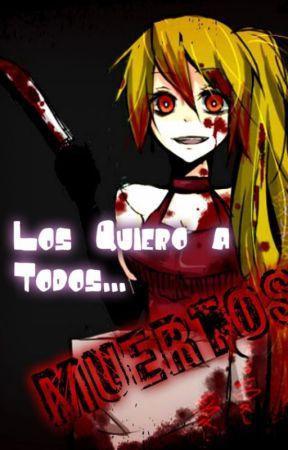 Los Quiero a Todos... Muertos by Giuly-Sama