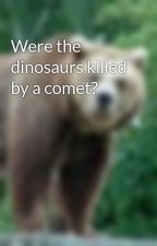 Were the dinosaurs killed by a comet? by GaffneyEaton