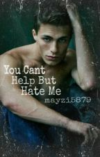 You Can't Help But Hate Me by mayzi5879