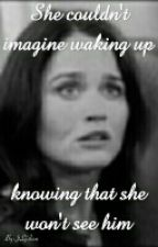 She couldn't imagine waking up knowing that she won't see him by JLjisbon