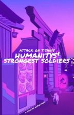 Humanity's Strongest Soldiers by aestaetheex
