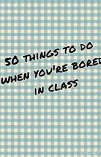 50 things to do when youre bored in class cover
