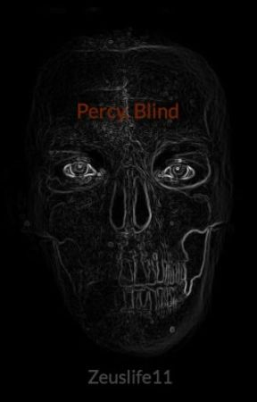 Percy, Blind (ON HOLD) by Zeuslife11