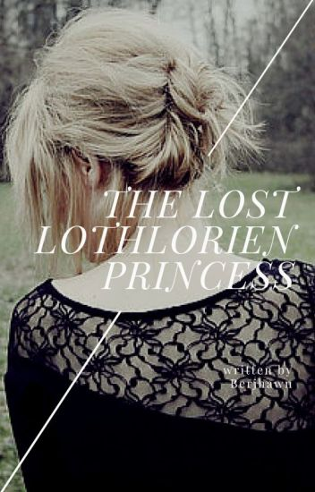 LOTR X Reader - The Lost Lothlorien Princess