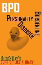 Borderline Personality Disorder - Sort of like a diary by Dusk2Day