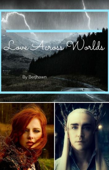 Love Across Worlds - Thranduil X Reader
