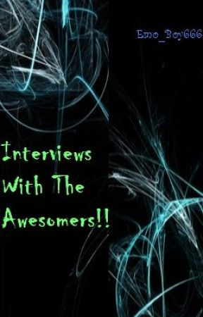 Interviews With The Awesomes!! by WesleyBoo