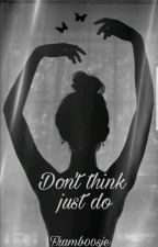 Don't think JUST DO (Voltooid) door Framb00sje