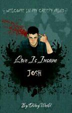 Love is Insane (Josh x OC) by MarliMae