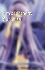 Em's Birthday Surprise by cammie9009
