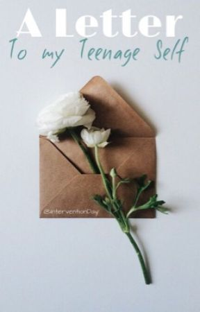 A Letter to my Teenage Self. by InterventionDay