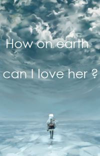 How on earth can I love her ? cover