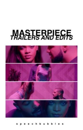 Masterpiece Trailers & Edits | closed by speechbubbles