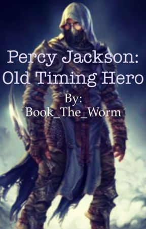 Perseus Jackson: Old Timing Hero by Book_The_Worm