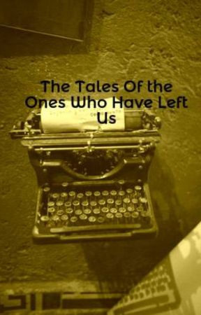 The Tales Of the Ones Who Have Left Us by LetGoJack