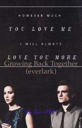 Growing back together (everlark) by soccer1241
