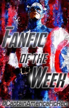 Fanfic of the Week @CaptainAmericaFicRec by CaptainAmericaFicRec