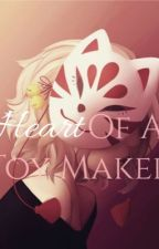 Heart Of A Toy Maker (on hold) by _Wonderland27