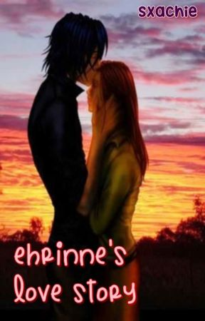 Ehrinne's Love Story by Sxachie