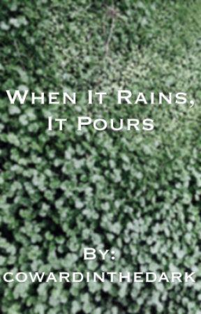 When It Rains, It Pours by cowardinthedark