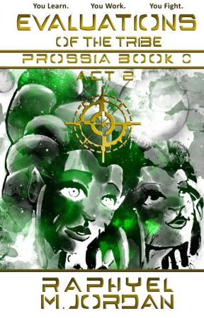 Evaluations of the Tribe: Prossia Book 0 - Act 2 by raphyelmjordan