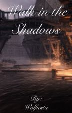 Walk in the Shadows by Wolfiesta