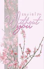 Without You   Garmau  by Zexialyn