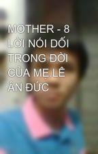 MOTHER - 8 LỜI NÓI DỐI TRONG ĐỜI CỦA MẸ.LÊ ÂN ĐỨC by ANDUCLEE