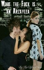 What the Fuck is an Arzaylea by MyCliffordLove