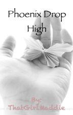 Phoenix Drop High (ON HOLD) by ThatGirlMaddie123