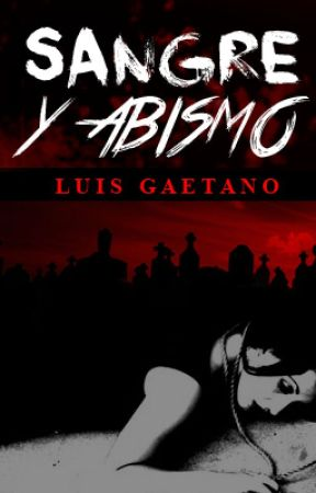 SANGRE Y ABISMO by LuisGaetanoAgostini