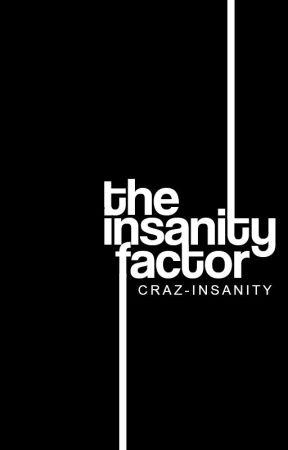 The insanity Factor , 1era e d i c i ó n by craz-insanity