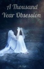 A Thousand Year Obsession ✔ by Shards0fGlass
