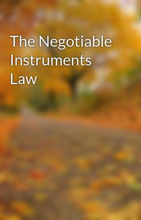 The Negotiable Instruments Law I.Form and Interpretation by thebeststar