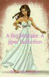 A Big Mistake: A jiper fanfiction cover