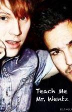 Teach Me Mr. Wentz   >> Peterick AU << by Phan_Peterick