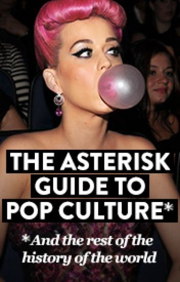 The Asterisk Guide to Pop Culture