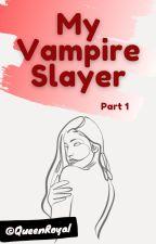 My Vampire Slayer - Part 1   Princeton/Jacob Perez Fan Fic by QueenRoyal