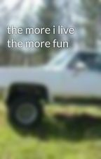 the more i live the more fun by romine