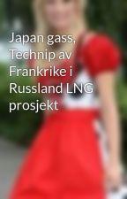 Japan gass, Technip av Frankrike i Russland LNG prosjekt by karinseifert15